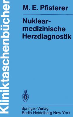 Nuklearmedizinische Herzdiagnostik von Burkart,  F., Fridrich,  R., Pfisterer,  M.E.