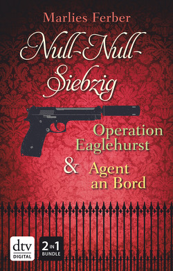 Null-Null-Siebzig: Operation Eaglehurst – Agent an Bord von Ferber,  Marlies