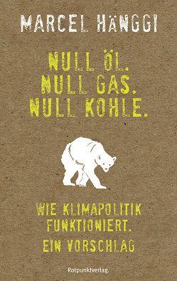 Null Öl. Null Gas. Null Kohle. von Hänggi,  Marcel