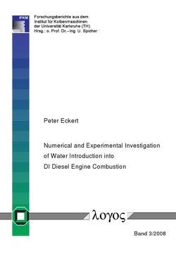 Numerical and Experimental Investigation of Water Introduction into DI Diesel Engine Combustion von Eckert,  Peter