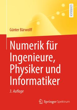 Numerik für Ingenieure, Physiker und Informatiker von Bärwolff,  Günter