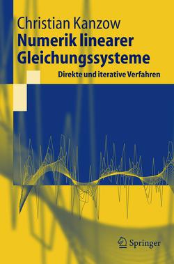 Numerik linearer Gleichungssysteme: Direkte und iterative Verfahren von Kanzow,  Christian