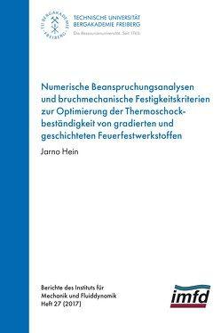 Numerische Beanspruchungsanalysen und bruchmechanische Festigkeitskriterien zur Optimierung der Thermoschockbeständigkeit von gradierten und geschichteten Feuerfestwerkstoffen von Hein,  Jarno