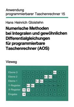 Numerische Methoden bei Integralen und gewöhnlichen Differentialgleichungen für programmierbare Taschenrechner (AOS) von Gloistehn,  Hans Heinrich
