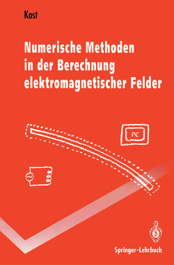Numerische Methoden in der Berechnung elektromagnetischer Felder von Kost,  Arnulf