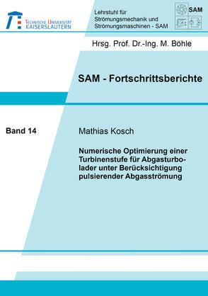 Numerische Optimierung einer Turbinenstufe für Abgasturbolader unter Berücksichtigung pulsierender Abgasströmung von Kosch,  Mathias