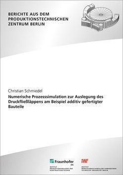 Numerische Prozesssimulation zur Auslegung des Druckfließläppens am Beispiel additiv gefertigter Bauteile. von Schmiedel,  Christian, Uhlmann,  Eckart