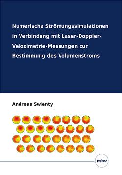 Numerische Strömungssimulationen in Verbindung mit Laser-Doppler-Velozimetrie-Messungen zur Bestimmung des Volumenstroms von Swienty,  Andreas