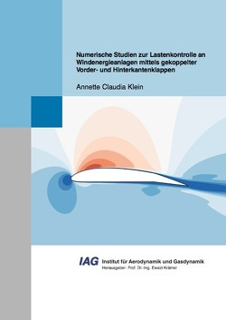 Numerische Studien zur Lastenkontrolle an Windenergieanlagen mittels gekoppelter Vorder- und Hinterkantenklappen von Klein,  Annette Claudia