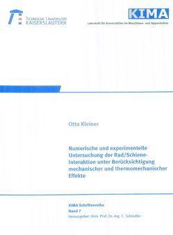 Numerische und experimentelle Untersuchung der Rad/Schiene-Interaktion unter Berücksichtigung mechanischer und thermomechanischer Effekte von Kleiner,  Otto