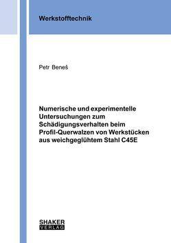 Numerische und experimentelle Untersuchungen zum Schädigungsverhalten beim Profil-Querwalzen von Werkstücken aus weichgeglühtem Stahl C45E von Beneš,  Petr