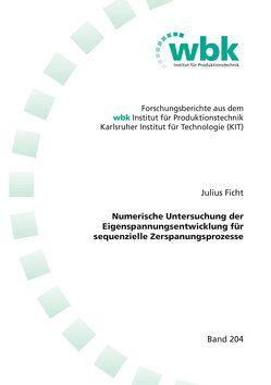 Numerische Untersuchung der Eigenspannungsentwicklung für sequenzielle Zerspanungsprozesse von Ficht,  Julius