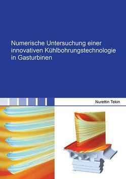 Numerische Untersuchung einer innovativen Kühlbohrungstechnologie in Gasturbinen von Tekin,  Nurettin