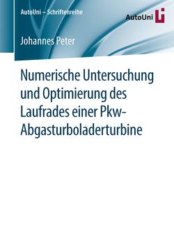 Numerische Untersuchung und Optimierung des Laufrades einer Pkw-Abgasturboladerturbine von Peter,  Johannes