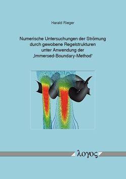 """Numerische Untersuchungen der Strömung durch gewobene Regelstrukturen unter Anwendung der """"Immersed-Boundary-Method"""" von Rieger,  Harald"""