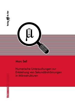 Numerische Untersuchungen zur Entstehung von Sekundärströmungen in Mikrostrukturen von Sell,  Marc