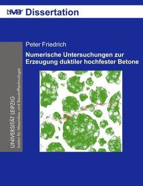 Numerische Untersuchungen zur Erzeugung duktiler hochfester Betone von Friedrich,  Peter