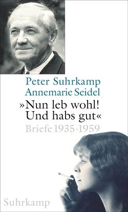 »Nun leb wohl! Und hab's gut« von Schopf,  Wolfgang, Seidel,  Annemarie, Suhrkamp,  Peter