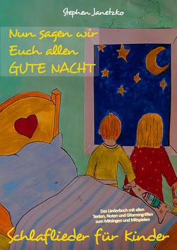 Nun sagen wir Euch allen GUTE NACHT – Schlaflieder für Kinder von Janetzko,  Stephen