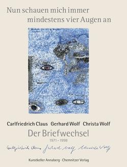 Nun schauen mich immer mindestens vier Augen an von Claus,  Carlfriedrich, Wolf,  Christa, Wolf,  Gerhard