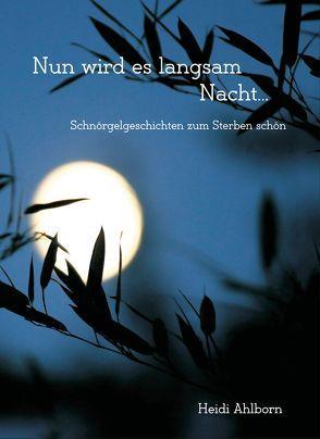 Nun wird es langsam Nacht… von Ahlborn,  Heidi