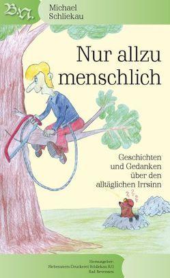 Nur allzu menschlich von Schliekau,  Brigitte, Schliekau,  Jürgen, Schliekau,  Michael