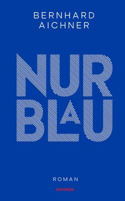 Nur Blau von Aichner,  Bernhard