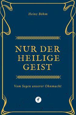 Nur der Heilige Geist … von Böhm,  Heinz