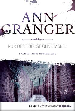 Nur der Tod ist ohne Makel von Granger,  Ann, Merz,  Axel
