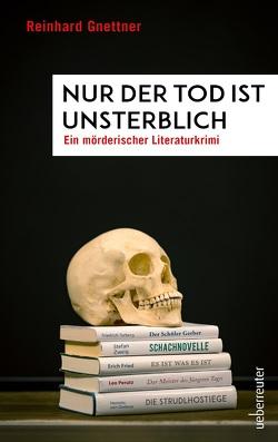 Nur der Tod ist unsterblich von Gnettner,  Reinhard