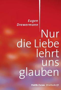 Nur die Liebe lehrt uns glauben von Drewermann,  Eugen