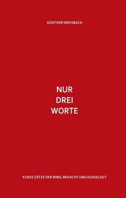 Nur drei Worte von Dreisbach,  Günther
