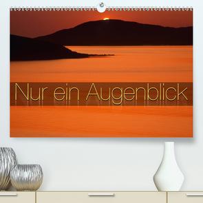 Nur ein Augenblick (Premium, hochwertiger DIN A2 Wandkalender 2021, Kunstdruck in Hochglanz) von Nägele F.R.P.S.,  Edmund