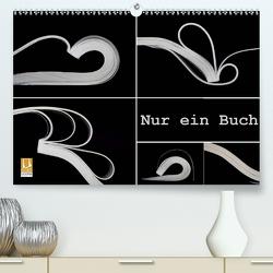 Nur ein Buch (Premium, hochwertiger DIN A2 Wandkalender 2020, Kunstdruck in Hochglanz) von Eppele,  Klaus