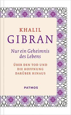 Nur ein Geheimnis des Lebens von Assaf,  Yussuf S., Gibran,  Khalil