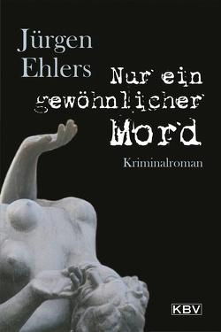 Nur ein gewöhnlicher Mord von Ehlers,  Jürgen