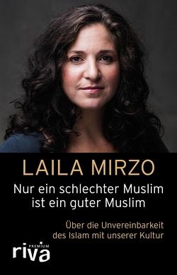 Nur ein schlechter Muslim ist ein guter Muslim von Mirzo,  Laila