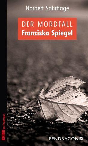 Der Mordfall Franziska Spiegel von Sahrhage,  Norbert
