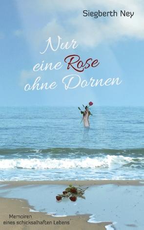 Nur eine Rose ohne Dornen von Ney,  Siegberth