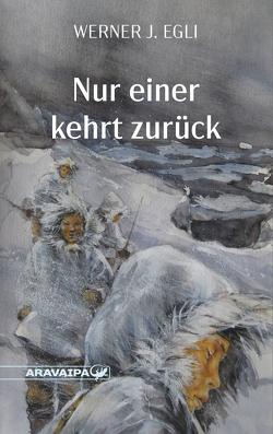 Nur einer kehrt zurück von Egli,  Werner J.