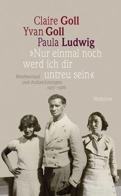 """""""Nur einmal noch werd ich dir untreu sein"""" von Glauert-Hesse,  Barbara, Goll,  Claire, Goll,  Yvan, Ludwig,  Paula"""