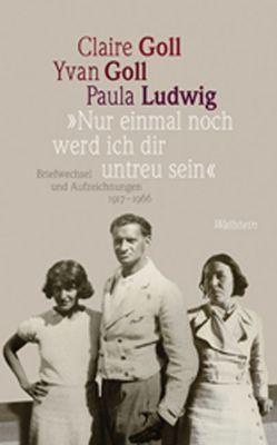 'Nur einmal noch werd ich dir untreu sein' von Glauert-Hesse,  Barbara, Goll,  Claire, Goll,  Yvan, Ludwig,  Paula