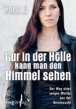 Nur in der Hölle kann man den Himmel sehen von Reinl,  Gerlinde, S.,  Katja