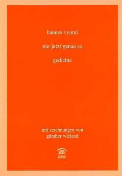 Nur jetzt genau so von Vyoral,  Hannes, Wieland,  Günther