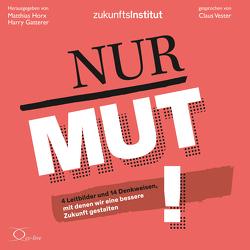 Nur Mut! von Gatterer,  Harry, Giesinger,  Emma, Horx,  Matthias, Matzelle,  Ines, Muntschick,  Verena, Vester,  Claus, Zukunftsintitut