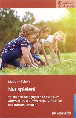 Nur spielen! von Mauch,  Eva, Scholz,  Martin