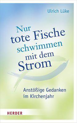 Nur tote Fische schwimmen mit dem Strom von Lüke,  Ulrich