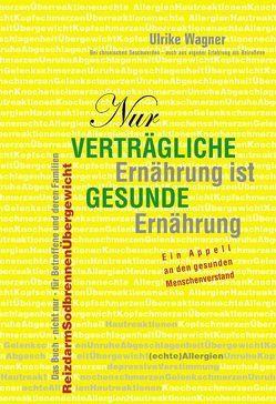 Nur verträgliche Ernährung ist gesunde Ernährung von Wagner,  Ulrike