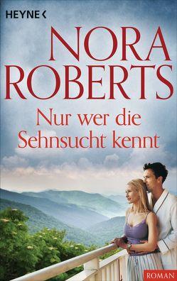 Nur wer die Sehnsucht kennt von Roberts,  Nora