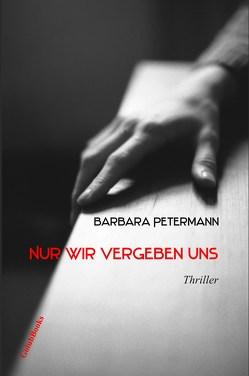 Nur wir vergeben uns von Barbara,  Petermann